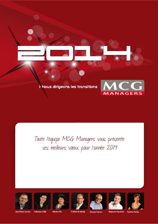 2014 > Nous dirigeons les transitions  Toute l'équipe MCG Managers vous présente ses meilleurs vœux pour l'année 2014  Jea...