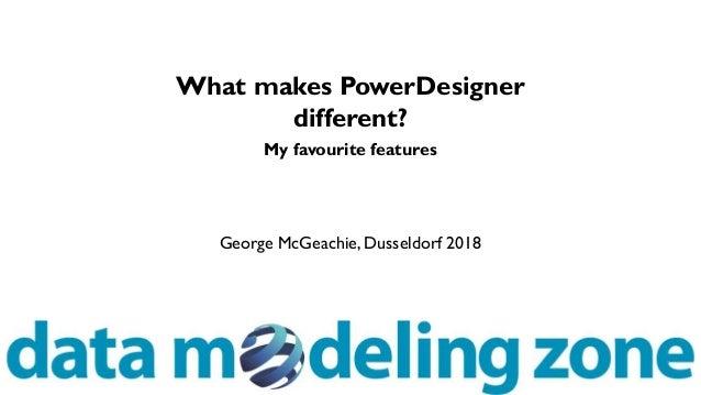 George McGeachie, Dusseldorf 2018 What makes PowerDesigner different? My favourite features
