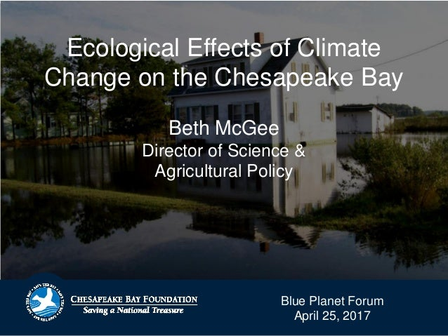 Ecological Effects of Climate Change on the Chesapeake Bay Beth McGee Director of Science & Agricultural Policy Blue Plane...