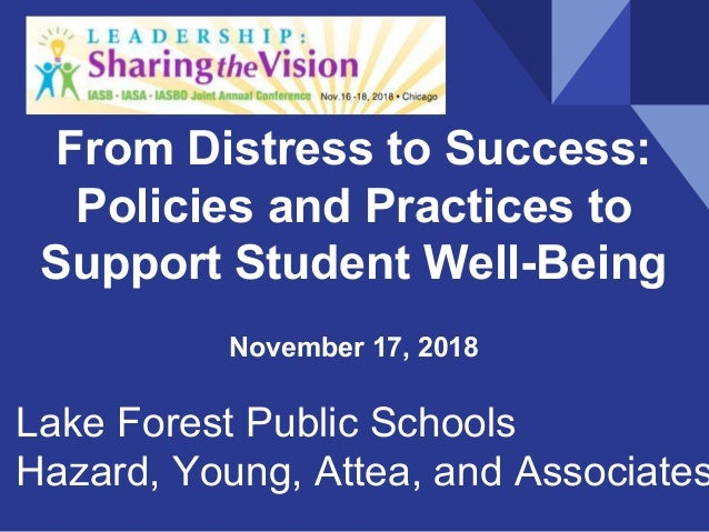 Lake Forest Public Schools Hazard, Young, Attea, and Associates November 17, 2018 From Distress to Success: Policies and P...