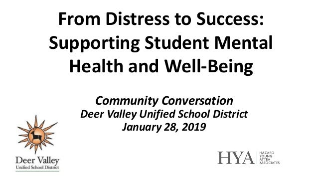 Community Conversation Deer Valley Unified School District January 28, 2019 From Distress to Success: Supporting Student M...