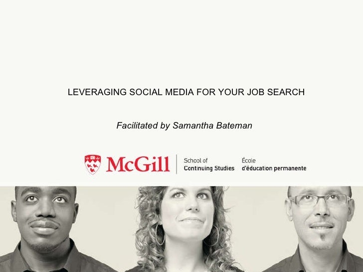 Facilitated by Samantha Bateman LEVERAGING SOCIAL MEDIA FOR YOUR JOB SEARCH
