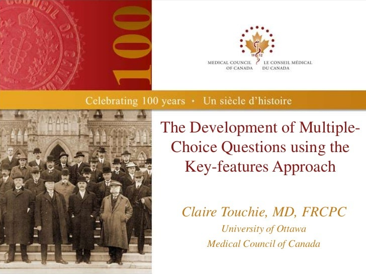 The Development of Multiple- Choice Questions using the   Key-features Approach  Claire Touchie, MD, FRCPC        Universi...