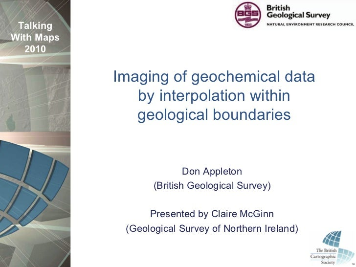 Talking With Maps   2010              Imaging of geochemical data                by interpolation within                ge...
