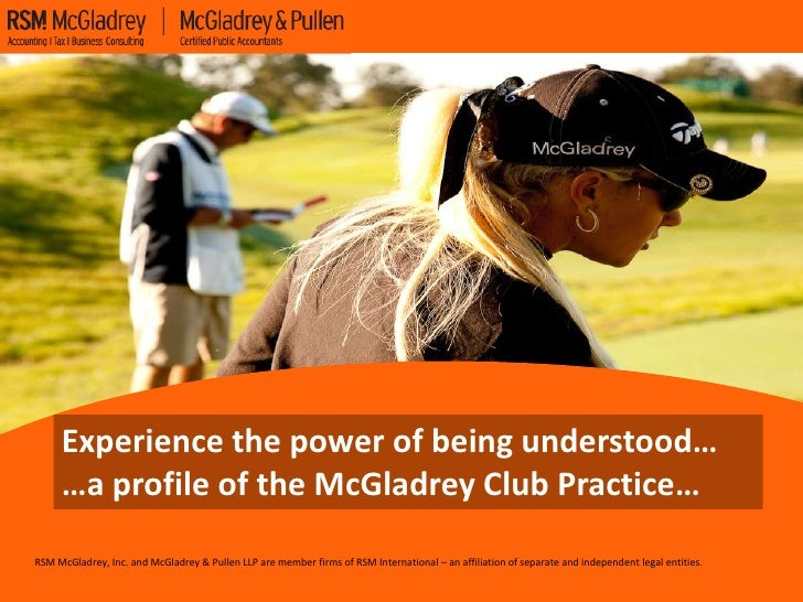 Experience the power of being understood…      …a profile of the McGladrey Club Practice… RSM McGladrey, Inc. and McGladre...