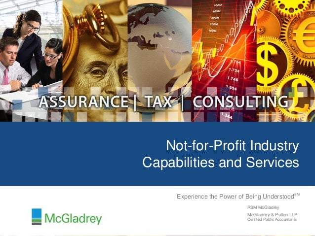 Not-for-Profit Industry Capabilities and Services RSM McGladrey McGladrey & Pullen LLP Certified Public Accountants Experi...