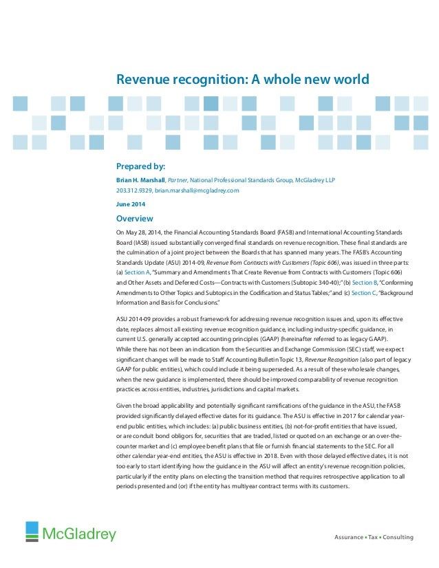 Revenue recognition: A whole new world Prepared by: Brian H. Marshall, Partner, National Professional Standards Group, McG...
