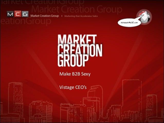 Make  B2B  Sexy    ! Vistage  CEO's