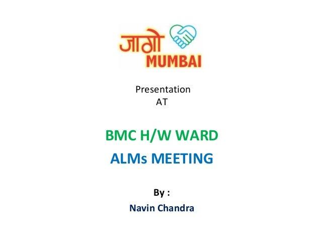 Presentation AT  BMC H/W WARD ALMs MEETING By : Navin Chandra