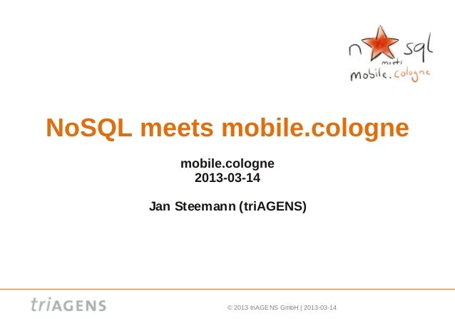 NoSQL meets mobile.cologne           mobile.cologne            2013-03-14       Jan Steemann (triAGENS)                  ©...