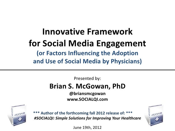 Innovative Frameworkfor Social Media Engagement (or Factors Influencing the Adoptionand Use of Social Media by Physicians)...