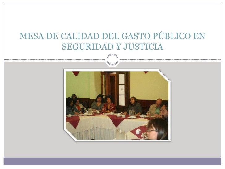 MESA DE CALIDAD DEL GASTO PÚBLICO EN        SEGURIDAD Y JUSTICIA