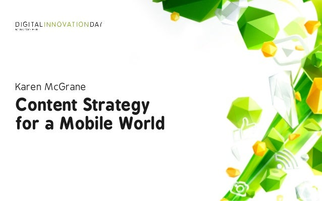 Content Strategy  for a Mobile World Karen McGrane