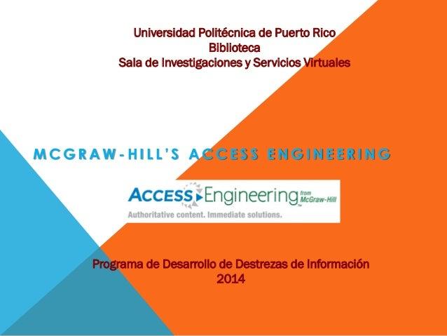 M C G R A W - H I L L ' S A C C E S S E N G I N E E R I N G Universidad Politécnica de Puerto Rico Biblioteca Sala de Inve...