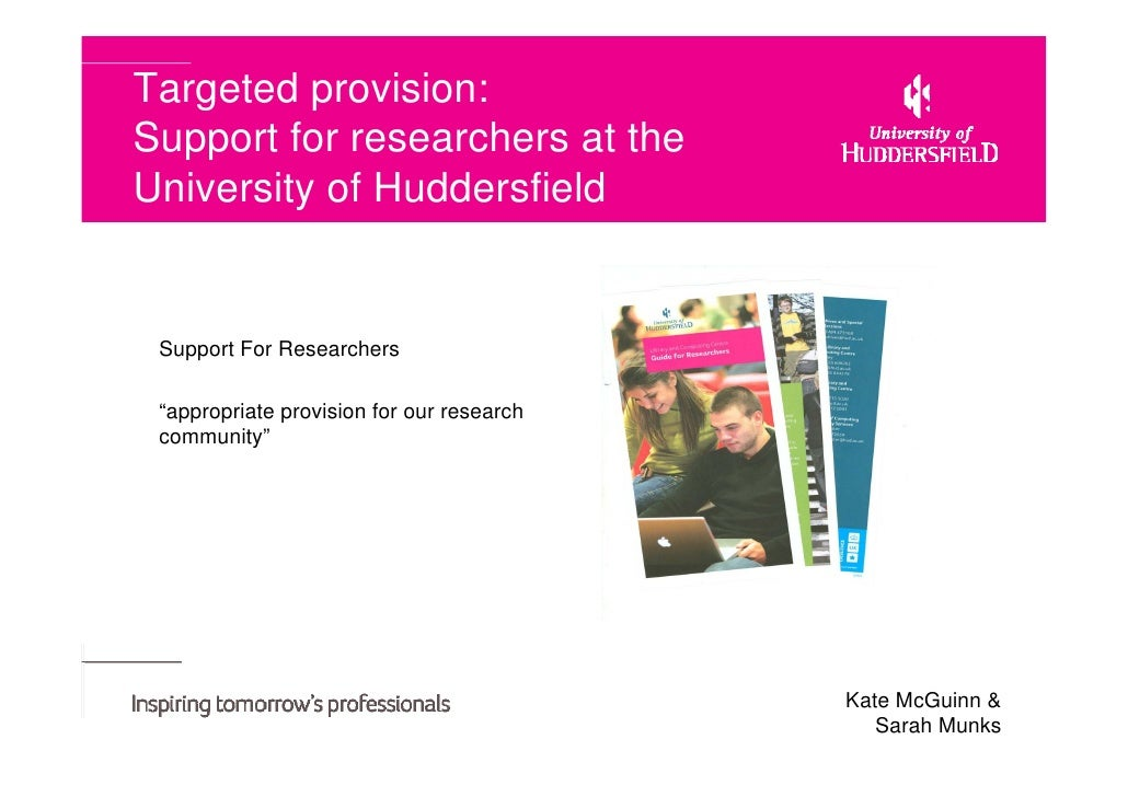 "Targeted provision:Support for researchers at theUniversity of Huddersfield Support For Researchers ""appropriate provision..."