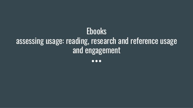 Ebooks assessing usage: reading, research and reference usage and engagement