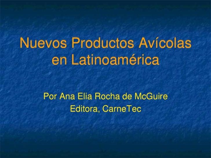 Nuevos Productos Avícolas    en Latinoamérica   Por Ana Elia Rocha de McGuire         Editora, CarneTec