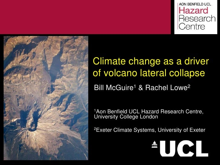 Climate change as a driverof volcano lateral collapseBill McGuire1 & Rachel Lowe21Aon Benfield UCL Hazard Research Centre,...