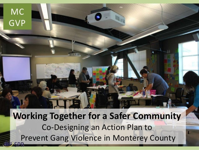 MC GVP  Working Together for a Safer Community Co-Designing an Action Plan to Prevent Gang Violence in Monterey County 1