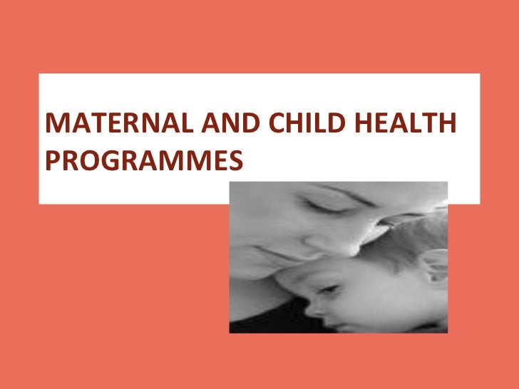 MATERNAL AND CHILD HEALTHPROGRAMMES