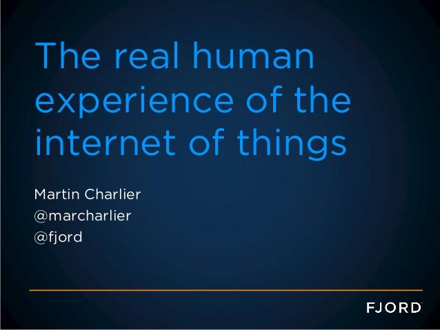 The real humanexperience of theinternet of thingsMartin Charlier@marcharlier@fjord
