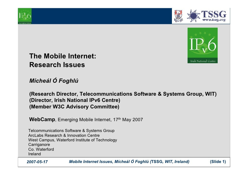 The Mobile Internet:  Research Issues   Mícheál Ó Foghlú   (Research Director, Telecommunications Software & Systems Group...