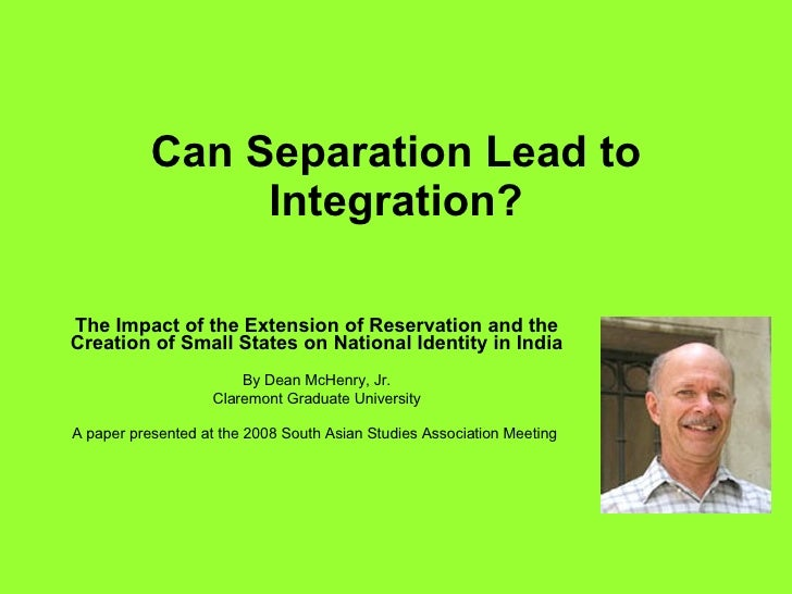 Can Separation Lead to Integration? The Impact of the Extension of Reservation and the Creation of Small States on Nationa...