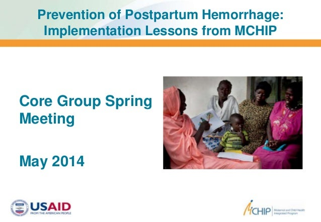 Prevention of Postpartum Hemorrhage: Implementation Lessons from MCHIP Core Group Spring Meeting May 2014