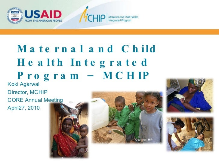 Maternal and Child Health Integrated Program – MCHIP Koki Agarwal Director, MCHIP CORE Annual Meeting April27, 2010 Courte...