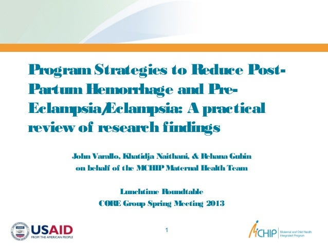 ProgramStrategies to Reduce Post-PartumHemorrhage and Pre-Eclampsia/Eclampsia: A practicalreview of research findingsJohn ...
