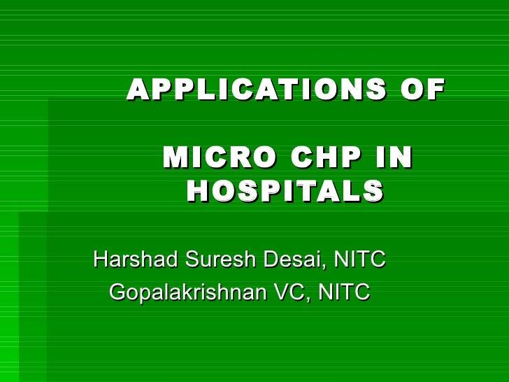 APPLICATIONS OF      MICRO CHP IN   HOSPITALS Harshad Suresh Desai, NITC Gopalakrishnan VC, NITC