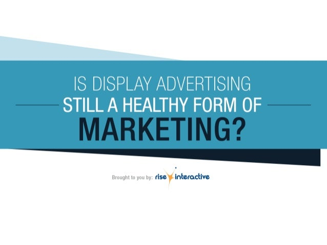 IS DISPLAY ADVERTISING STILL A HEALTHY FORM OF     Brought to you by:  fiS¢' IHEGCOCHVG