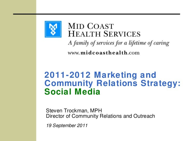 2011-2012 Marketing and Community Relations Strategy: Social Media Steven Trockman, MPH Director of Community Relations an...