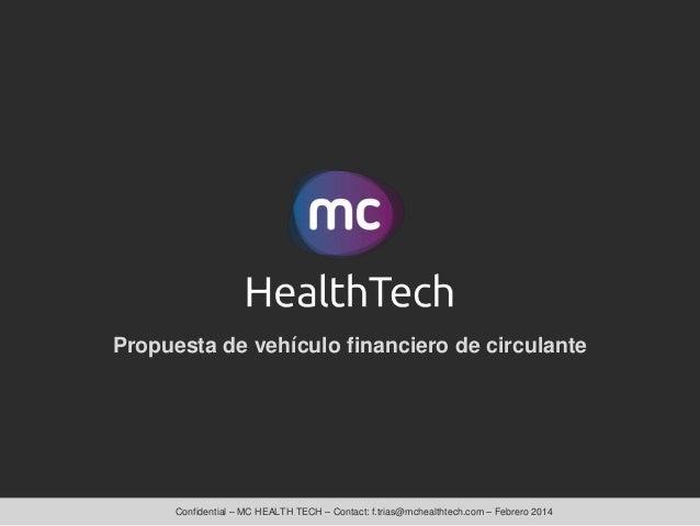 Propuesta de vehículo financiero de circulante  Confidential – MC HEALTH TECH – Contact: f.trias@mchealthtech.com – Febrer...