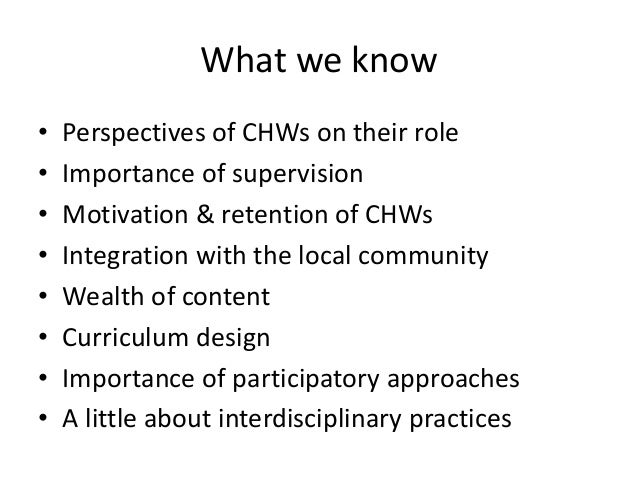 What we know • Perspectives of CHWs on their role • Importance of supervision • Motivation & retention of CHWs • Integrati...