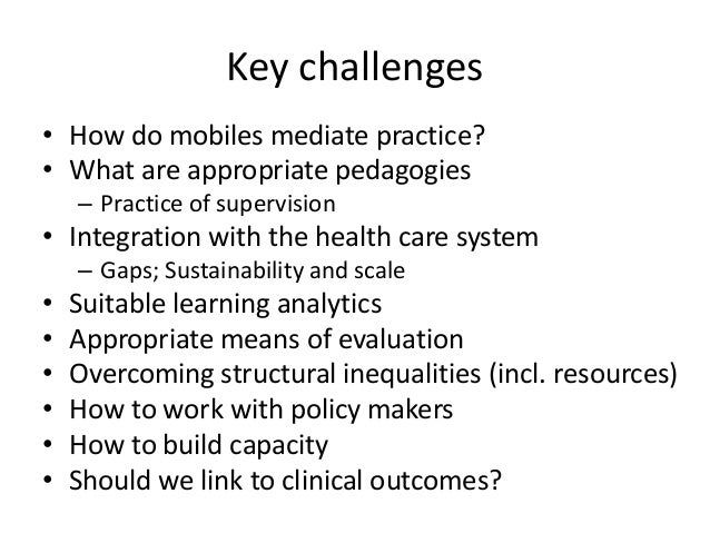 Key challenges • How do mobiles mediate practice? • What are appropriate pedagogies – Practice of supervision • Integratio...