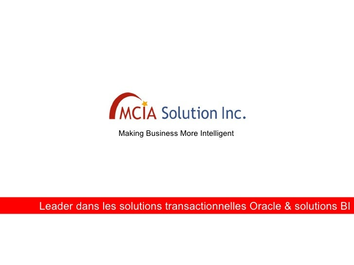 Making Business More Intelligent Leader dans les solutions transactionnelles Oracle & solutions BI