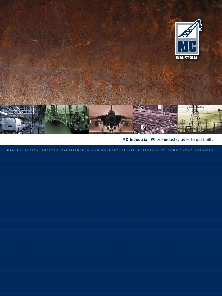 MC Industrial. Where industry goes to get built.  PROVEN   safEty   succEss   ExPERiENcE   PlaNNiNg   PaRtN ERsh iP   PERf...