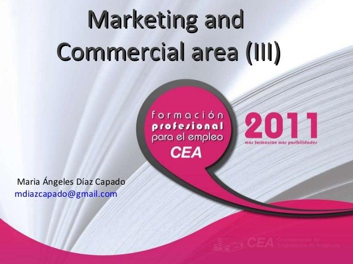 Marketing and  Commercial area (III) Maria Ángeles Díaz Capado [email_address]