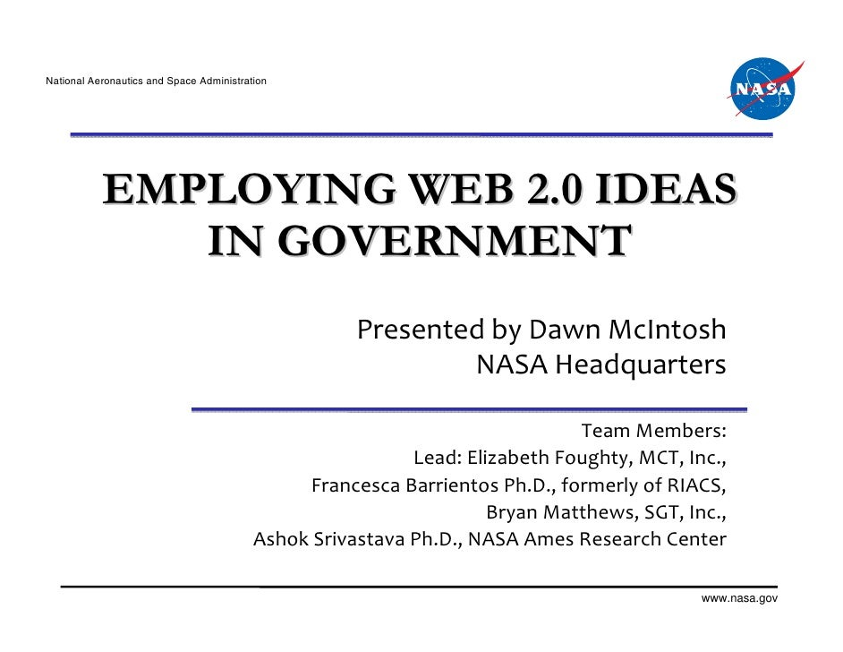 National Aeronautics and Space Administration           EMPLOYING WEB 2.0 IDEAS              IN GOVERNMENT                ...