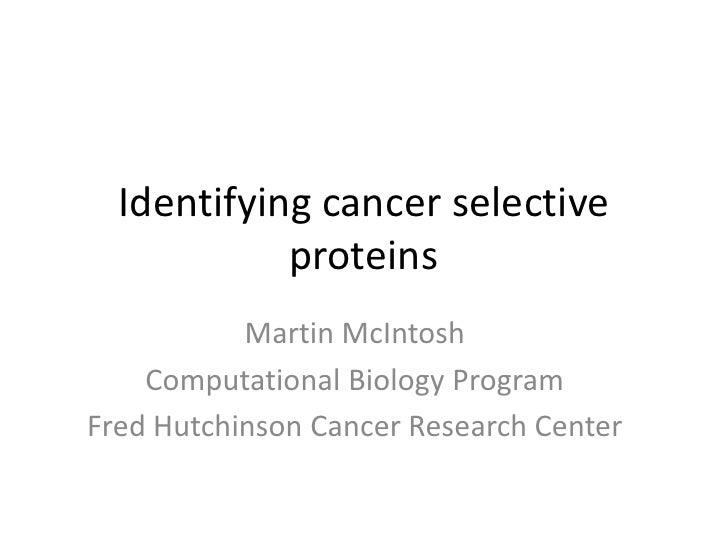 Identifying cancer selective            proteins           Martin McIntosh    Computational Biology ProgramFred Hutchinson...