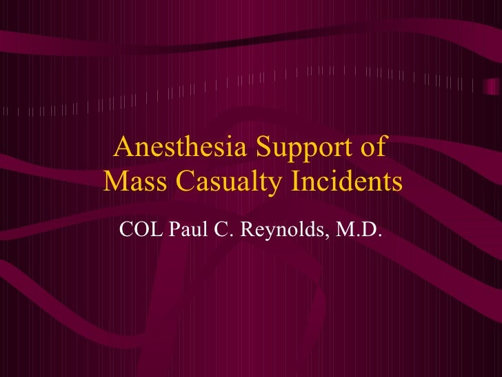 Anesthesia Support of Mass Casualty Incidents  COL Paul C. Reynolds, M.D.