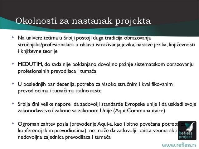 Okolnosti za nastanak projekta   Na univerzitetima u Srbiji postoji duga tradicija obrazovanja    stručnjaka/profesionala...