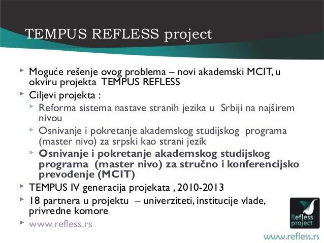 TEMPUS REFLESS project   Moguće rešenje ovog problema – novi akademski MCIT, u    okviru projekta TEMPUS REFLESS   Cilje...