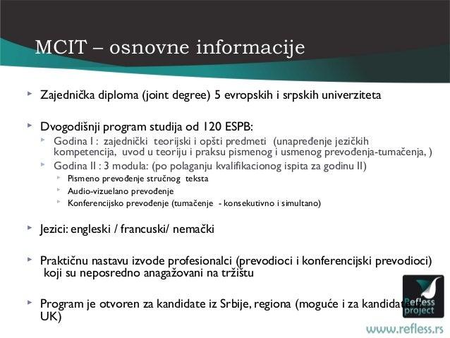 MCIT – osnovne informacije   Zajednička diploma (joint degree) 5 evropskih i srpskih univerziteta   Dvogodišnji program ...