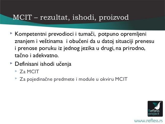 MCIT – rezultat, ishodi, proizvod   Kompetentni prevodioci i tumači, potpuno opremljeni    znanjem i veštinama i obučeni ...