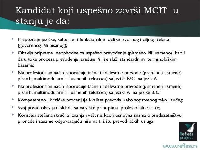 Kandidat koji uspešno završi MCIT u    stanju je da:   Prepoznaje jezičke, kulturne i funkcionalne odlike izvornog i cilj...