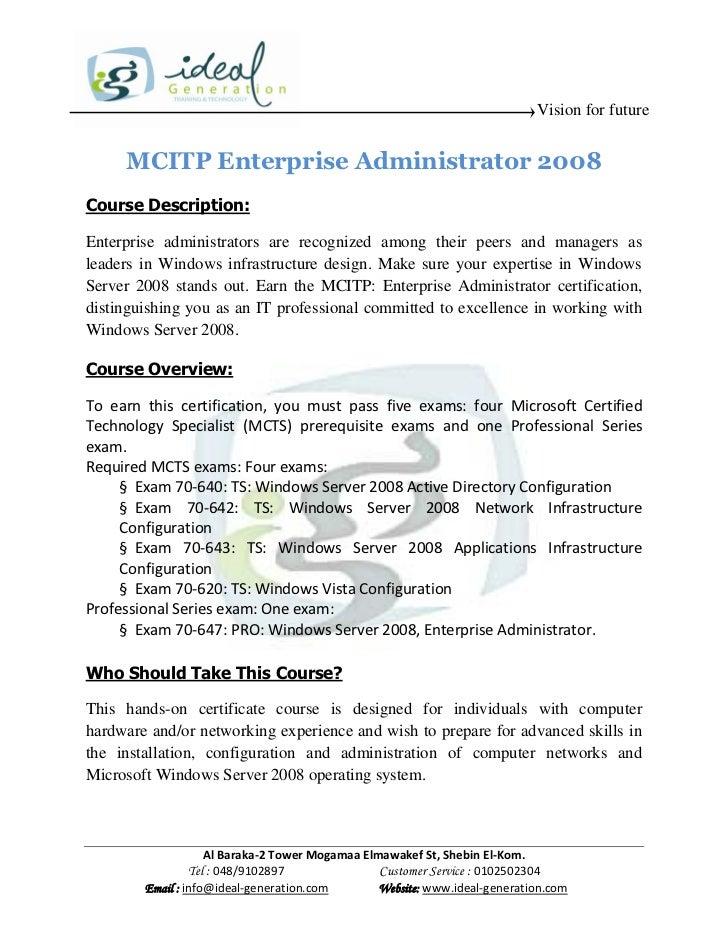 Vision for future     MCITP Enterprise Administrator 2008Course Description:Enterprise administrators are recognized among...
