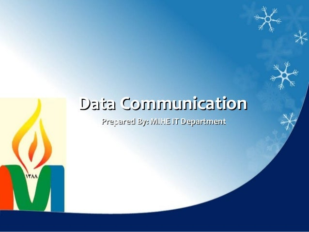 Data Communication  Prepared By: MIHE IT Department