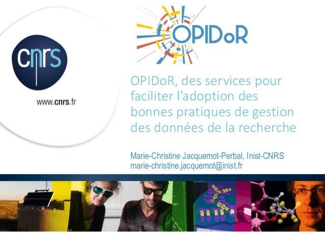 OPIDoR, des services pour faciliter l'adoption des bonnes pratiques de gestion des données de la recherche Marie-Christine...